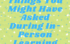 Things You Might Have Asked During In-Person Learning